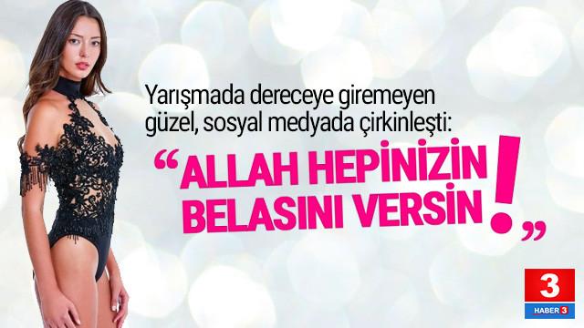 Miss Turkey finalisti isyan etti: Allah hepinizin belasını versin