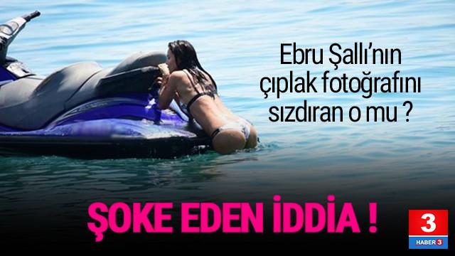 Ebru Şallı'nın çıplak fotoğrafını o sızdırmış