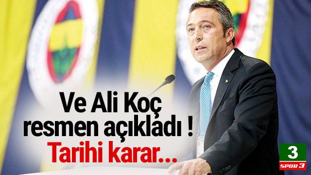 Ali Koç resmen açıkladı ! Tarihi karar...