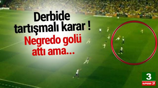 Derbide tartışmalı karar ! Negredo'nun golü...
