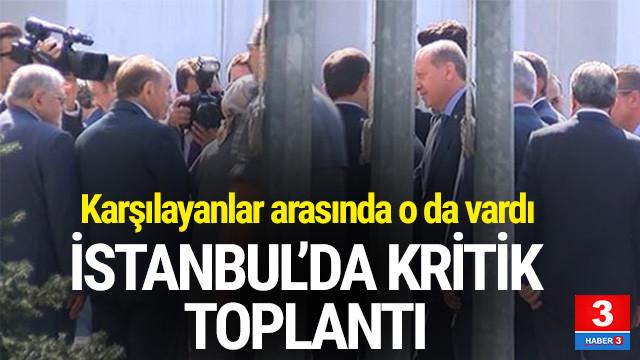 İstanbul'da kritik toplantı ! Böyle karşılandı
