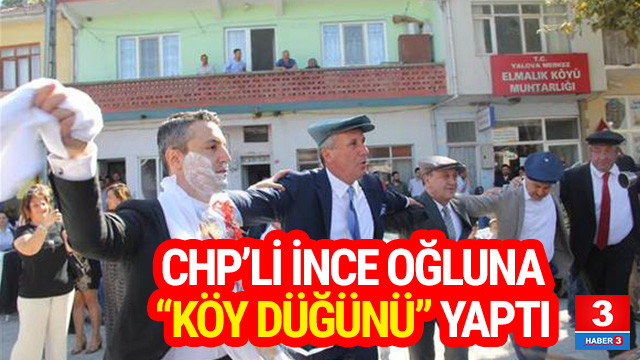 CHP'li İnce oğluna ''köy düğünü'' yaptı