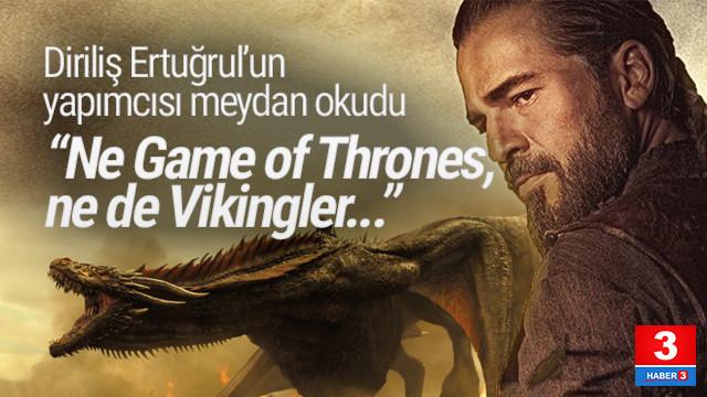 Diriliş'ten Game of Thrones mesajı: ''Daha iyisini yapabiliriz''