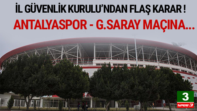 Antalyaspor-Galatasaray maçı için flaş karar