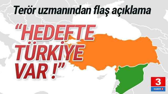 Terör uzmanından flaş açıklama: ''Hedefteki ülke Türkiye !''