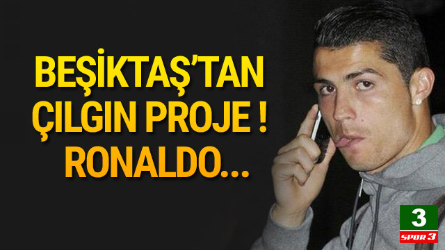 Beşiktaş'tan Ronaldo hamlesi !