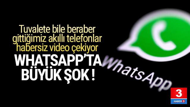 Whatsapp'ta büyük şok ! Sizden habersiz fotoğraf ve video çekiyor