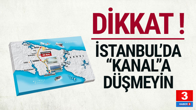 Kanal İstanbul'da bu tuzağa düşmeyin !