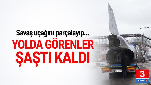 Savaş uçağı karayoluyla Ankara'ya getirildi