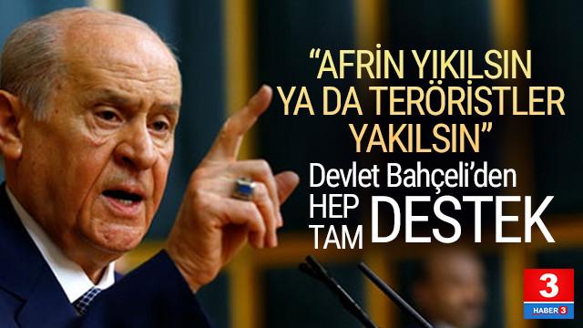 Devlet Bahçeli: Afrin yıkılsın ya da teröristler yakılsın