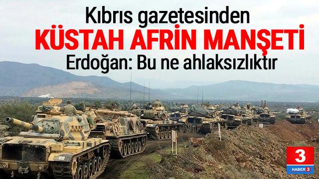 Kıbrıs gazetesinden küstah Afrin manşeti