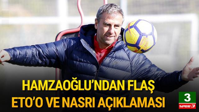 Hamza Hamzaoğlu'ndan Nasri ve Eto'o açıklaması
