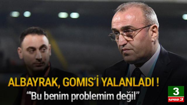 Abdurrahim Albayrak'tan Gomis'e yalanlama !