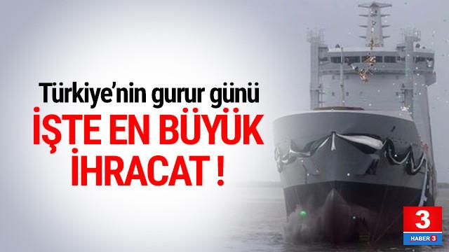 Türkiye'nin gurur günü... İşte en büyük ihracat !