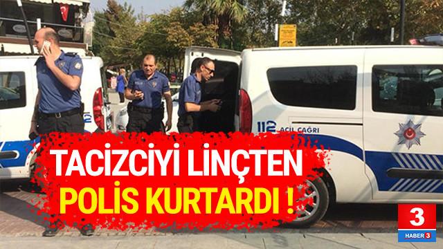 Tacizciyi polis linçten kurtardı