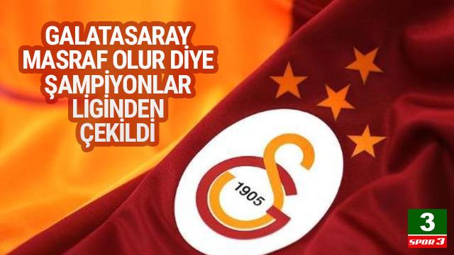 Galatasaray ''Masraf olur'' diye Şampiyonlar Ligi'nden çekildi