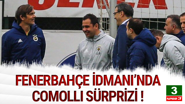 Fenerbahçe'de Comolli süprizi !