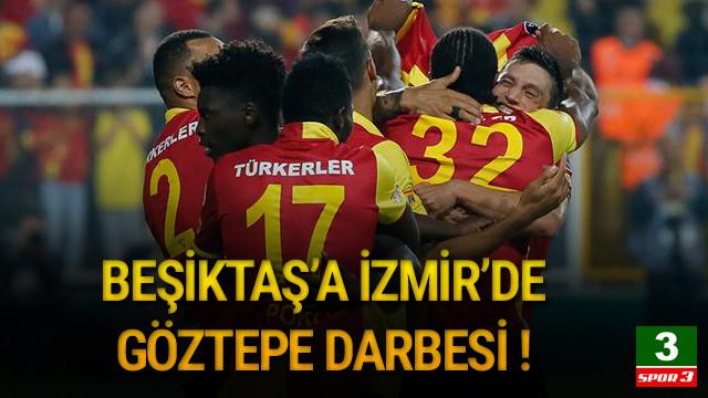 Beşiktaş'a İzmir'de Göztepe darbesi !
