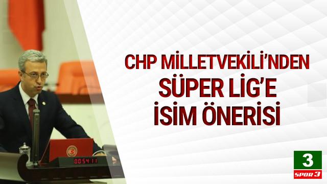CHP'den Süper Lig'e isim önerisi