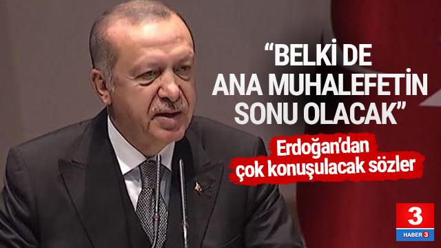 Erdoğan: Belki de ana muhafeletin sonu olacak