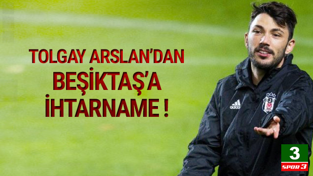 Tolgay Arslan'dan Beşiktaş'a ihtarname !