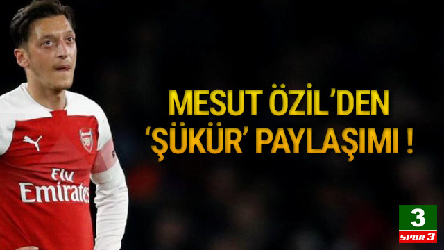 Mesut Özil'den 'şükür' paylaşımı !