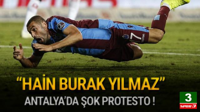 Antalya'da Burak Yılmaz tepkisi !