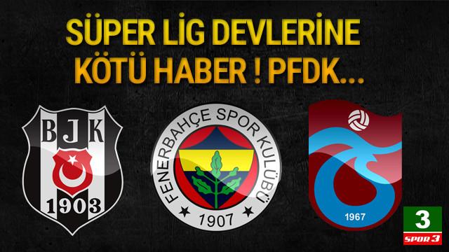 Süper Lig devlerine kötü haber ! PFDK...