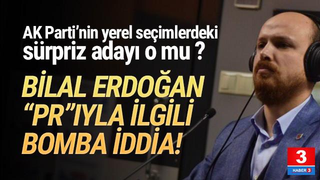 AK Parti'de bomba iddia: Sürpriz aday Bilal Erdoğan mı ?