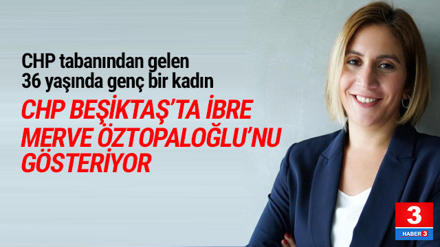 CHP Beşiktaş'ta ibre Merve Öztopaloğlu'nu gösteriyor