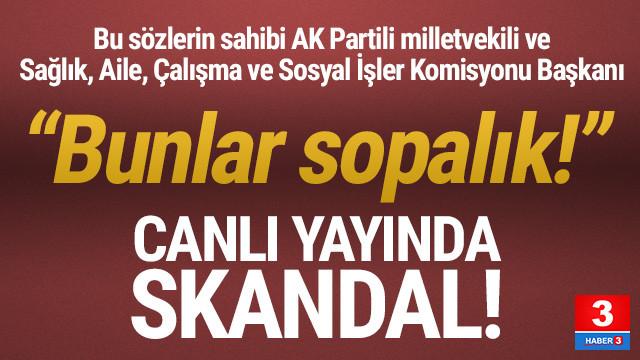 AK Partili vekilden başhekimlere: ''Bunlar sopalık!''