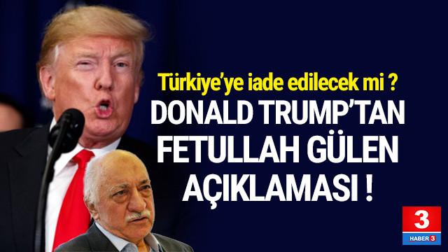 ABD Başkanı Trump'tan Gülen açıklaması