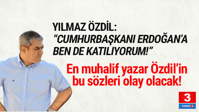 Yılmaz Özdil: ''Erdoğan'a katılıyorum''