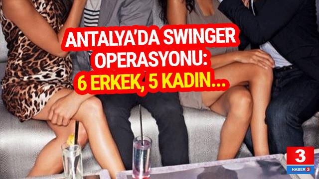 Antalya'da swinger operasyonu: 6 erkek, 5 kadın...