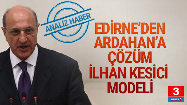 Edirne'den Ardahan'a çözüm İlhan Kesici modeli