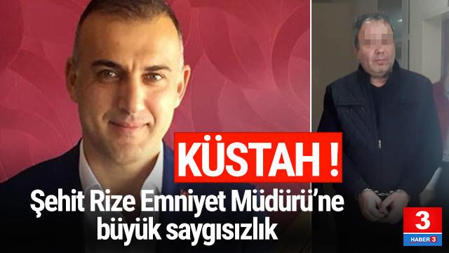 Şehit Rize Emniyet Müdürü'ne hakaret skandalı
