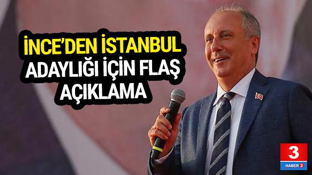Muharrem İnce'de İstanbul adaylığı açıklaması