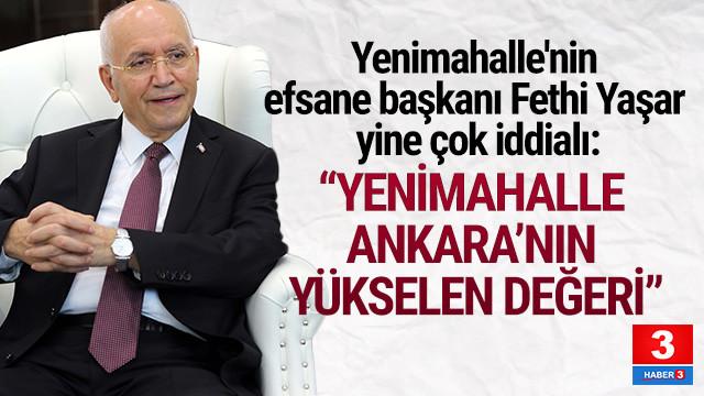 Fethi Yaşar yine çok iddialı: Yenimahalle Ankara'nın yükselen değeri