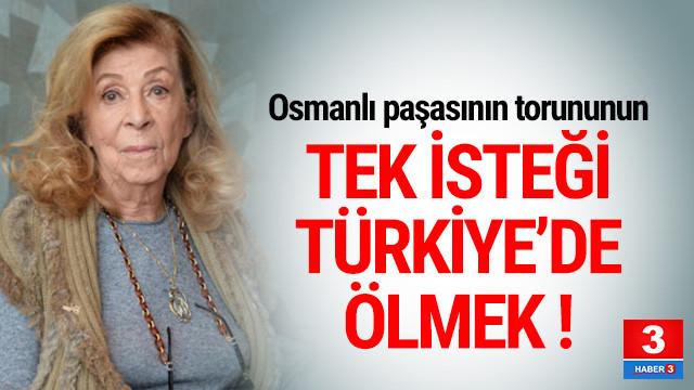 Osmanlı Paşası'nın torunu Türkiye'de ölmek istiyor