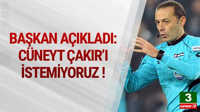 Başkan açıkladı: Cüneyt Çakır'ı istemiyoruz !