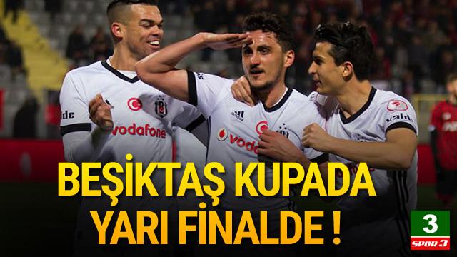 Beşiktaş Türkiye Kupası'nda yarı finalde !