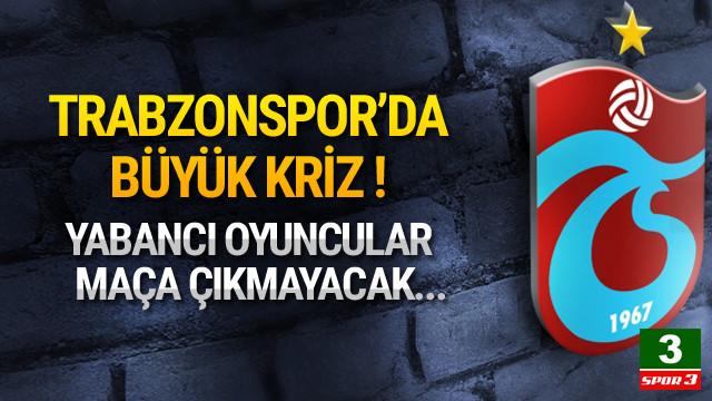Trabzonsporlu yabancılar maça çıkmayacak !