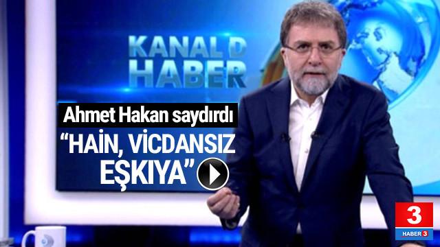 Ahmet Hakan saydırdı: Hain, vicdansız, eşkıya