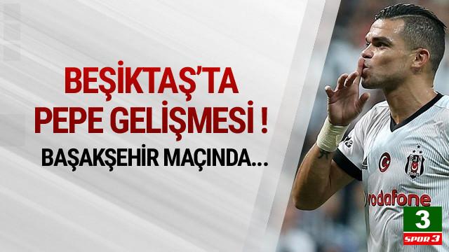 Beşiktaş'ta Pepe gelişmesi ! Başakşehir maçında...