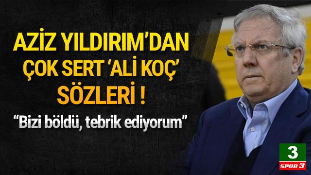 Aziz Yıldırım'dan çok sert Ali Koç sözleri !