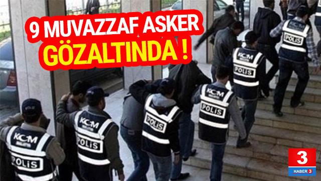 Çok sayıda muvazzaf asker gözaltına alındı