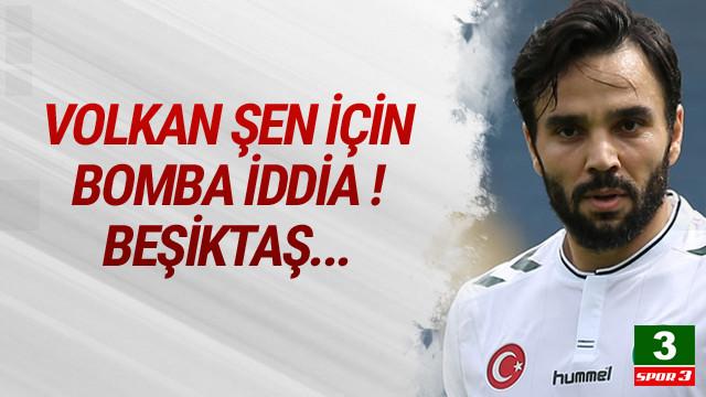 Volkan Şen Beşiktaş'a mı gidiyor !