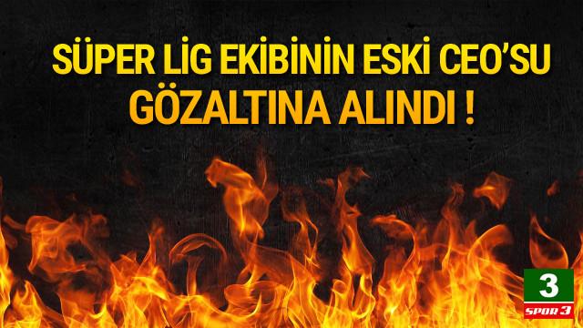 Karabükspor eski CEO'su gözaltına alındı !