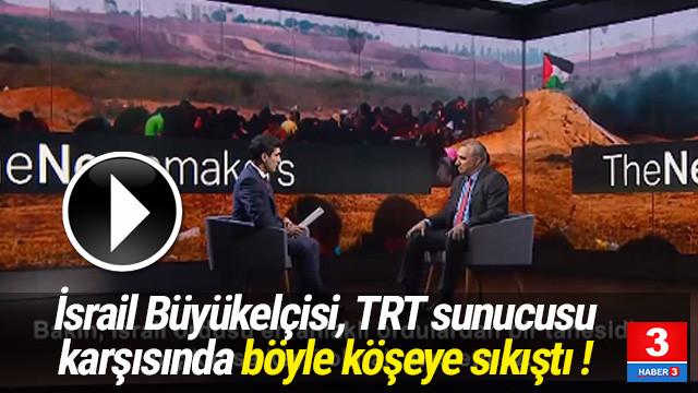İsrail Büyükelçisi, TRT sunucusu karşısında köşeye sıkıştı !