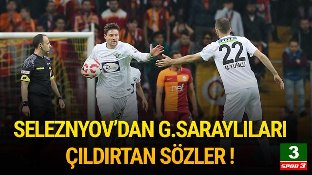 Seleznyov'dan Galatasaraylıları çıldırtan sözler !